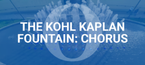 The Kohl Kaplan Fountain: Chorus